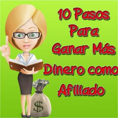 10 Pasos Para Ganar Mas Dinero Como Afiliado