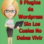 9 Plugins de WordPress Sin Los Cuales No Debes Vivir