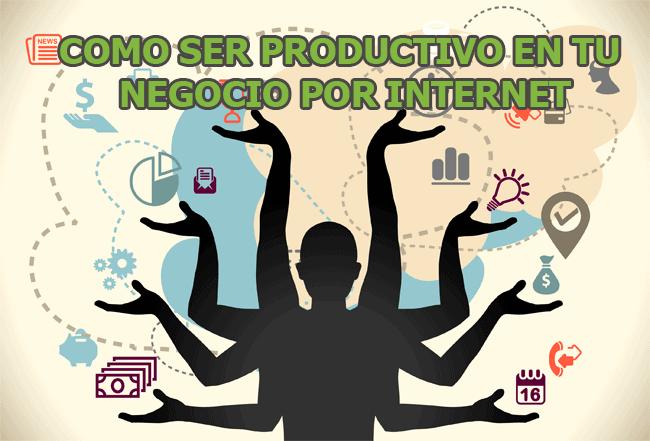 como ser productivo en tu negocio por internet