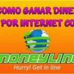 Como Ganar Dinero Por Internet con MoneyLine