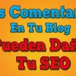 Los Comentarios En Tu Blog Pueden Dañar Tu SEO