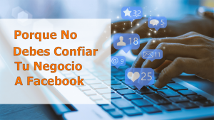 porque no debes confiar tu negocio a facebook