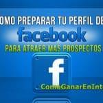 Como Preparar Tu Perfil de Facebook Para Atraer Mas Prospectos